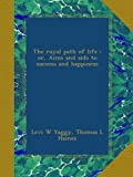 img - for The royal path of life : or, Aims and aids to success and happiness book / textbook / text book