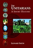 The Unitarians: A Short History (0955199204) by Smith, Leonard