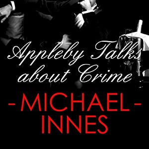 Appleby Talks About Crime: An Inspector Appleby Mystery | [Michael Innes]