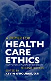 img - for A Primer for Health Care Ethics, Second Edition: A Primer for Health Care Ethics: Essays for a Pluralistic Society book / textbook / text book