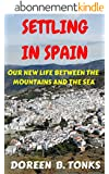 Settling in Spain: Our New Life Between the Mountains and the Sea (English Edition)