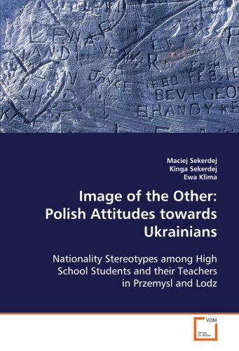 Image of the Other: Polish Attitudes towards Ukrainians: Nationality Stereotypes among High School Students and their Te