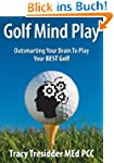 Golf Mind Play;Outsmarting Your Brain...