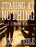 Staring At Nothing: A Reynolds Novel