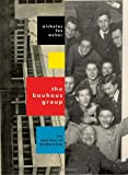 The Bauhaus Group: Six Masters of Modernism (0307268365) by Weber, Nicholas Fox