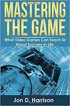 Mastering The Game: What Video Games Can Teach Us About Success In Life
