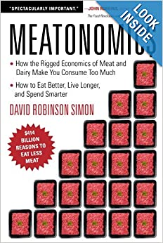 How the Rigged Economics of Meat and Dairy Make You Consume Too Much-and How to Eat Better, Live Longer, and Spend Smarter  - David Robinson Simon Meatonomics