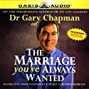 The Marriage You've Always Wanted (       UNABRIDGED) by Gary Chapman Narrated by Gary Chapman