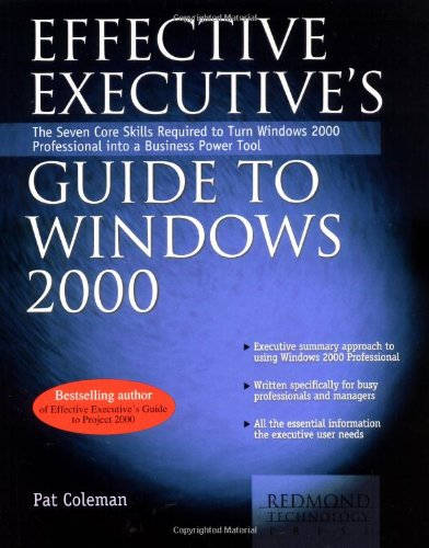 Effective Executive's Guide to Windows 2000: The Seven Core Skills Required to Turn Windows 2000 Into a Business Power T