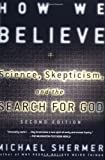 How We Believe, 2nd Edition: Science, Skepticism, and the Search for God (0805074791) by Shermer, Michael