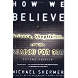 How We Believe: Science, Skepticism, and the Search for God ~ Michael Shermer