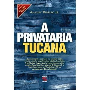 Privataria Tucana - Amaury Ribeiro Jr.