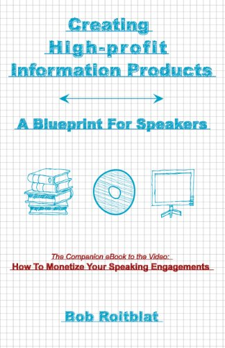 Creating High-Profit Information Products: A Blueprint For Speakers