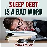 Sleep Debt Is a Bad Word