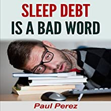 Sleep Debt Is a Bad Word (       UNABRIDGED) by Paul Perez Narrated by J. Scott Bennett