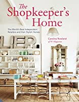 The Shopkeeper's Home: The World's Best Independent Retailers and their Stylish Homes from Jacqui Small LLP