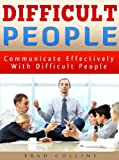 img - for HOW TO DEAL WITH DIFFICULT PEOPLE: Learn How to Communicate Effectively with Difficult People, Improve your Communication Skills (listening skills, communication tool, communication skills handbook) book / textbook / text book