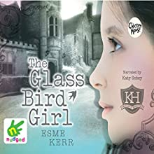 The Glass Bird Girl (       UNABRIDGED) by Esme Kerr Narrated by Katy Sobey