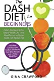 img - for DASH Diet for Beginners: A DASH Diet QUICK START GUIDE to Fast Natural Weight Loss, Lower Blood Pressure and Better Health, Including DASH Diet Recipes & 7-Day Meal Plan book / textbook / text book