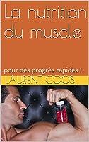 La nutrition du muscle: pour des progr�s rapides !
