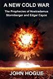 A New Cold War: The Prophecies of Nostradamus, Stormberger and Edgar Cayce (English Edition)