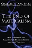 The End of Materialism: How Evidence of the Paranormal is Bringing Science and Spirit Together (Ions / Nhp)