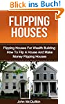 Flipping Houses: Flipping Houses For...