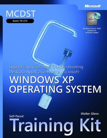 MCDST Desktop Applications on a Microsoft Windows XP Operating System Self-Paced Training Kit: Exam 70-272