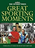 Alan English The Sunday Times Great Sporting Moments: 50 Momentous Stories in Sports History