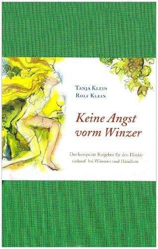 Suchen : Keine Angst vorm Winzer: Der kompakte Ratgeber für den Direkteinkauf bei Winzern und Händlern. Das praktische Übersetzungshandbuch für alle Bereiche rund um den Weineinkauf