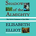 Shadow of the Almighty (       UNABRIDGED) by Elisabeth Elliot Narrated by Elisabeth Elliot
