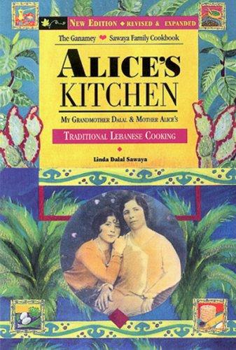 Alice's Kitchen; Traditional Lebanese Cooking by Linda Dalal Sawaya