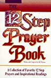 12 Step Prayer Book: A Collection of Favourite 12 Step Prayers and Inspirational Readings