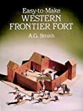 Easy-to-Make Western Frontier Fort (Models & Toys) (0486262669) by Smith, A. G.