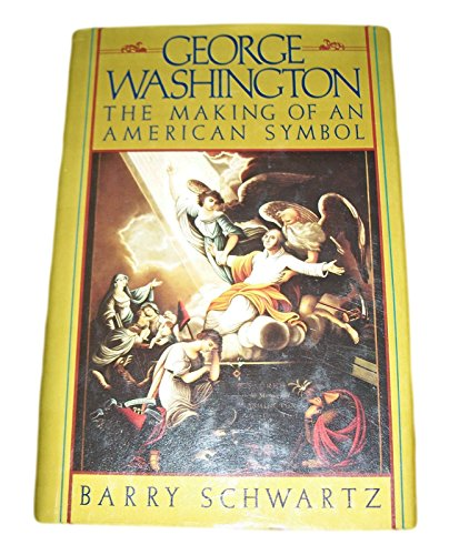 George Washington: The Making of an American Symbol, Barry Schwartz