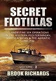 Secret Flotillas Vol II: Clandestine Sea Operations in the Western Mediterranean, North African & the Adriatic 1940-1944: 2