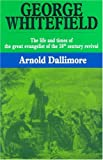 George Whitefield: The Life and Times of the Great Evangelist of the Eighteenth-Century Revival - Volume I (0851510264) by Arnold A. Dallimore
