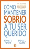 img - for Como mantener a tu ser querido sobrio (Spanish Edition) book / textbook / text book