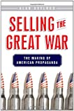 Selling the Great War: The Making of American Propaganda (0230605036) by Axelrod, Alan
