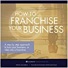 How to Franchise Your Business: A Step by Step Approach to Turn Your Business, or Idea into a Franchise Hörbuch von  Jason Anderson Gesprochen von:  Steven Bartlett