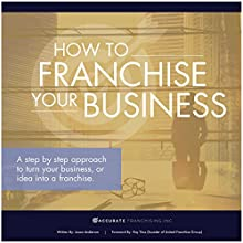 How to Franchise Your Business: A Step by Step Approach to Turn Your Business, or Idea into a Franchise Audiobook by  Jason Anderson Narrated by  Steven Bartlett