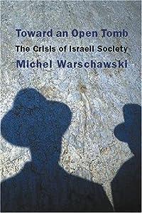Toward an Open Tomb: The Crisis of Israeli Society by Michel Warschawski