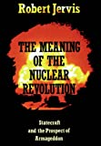 The Meaning of the Nuclear Revolution: Statecraft and the Prospect of Armageddon (Cornell Studies in Security Affairs) (0801495652) by Jervis, Robert