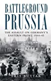 Battleground Prussia: The Assault on Germanys Eastern Front 1944-45 by Prit Buttar (Sep 21 2010)