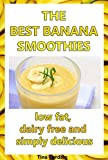 The Best Banana Smoothies: Low fat, dairy free and simply delicious
