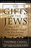 The Gifts of the Jews: How a Tribe of Desert Nomads Changed the Way Everyone Thinks and Feels (Hinges of History) (0385482493) by Cahill, Thomas