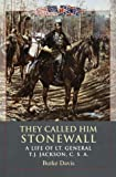 They Called Him Stonewall: A Life of Lt. General TJ Jackson, CSA (0517662043) by Davis, Burke