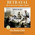 Betrayal: The Crisis in the Catholic Church: The Findings of the Investigation That Inspired the Major Motion Picture Spotlight (       UNABRIDGED) by  The Investigative Staff of the Boston Globe Narrated by Paul Boehmer