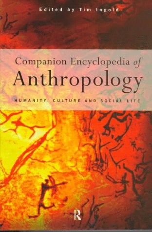 Companion Encyclopedia of Anthropology. Humanity, Culture & Social life