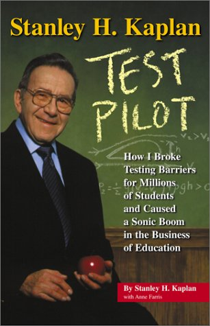 Stanley H. Kaplan: Test Pilot: How I broke testing barriers for millions of students and caused a sonic boom in the busi